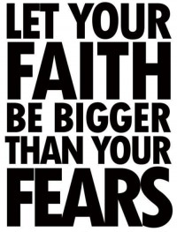 Let your faith be bigger than your fears. Inspirational quote.