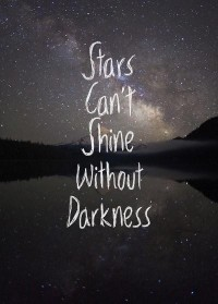 Stars can't shine without darkness. Inspirational quotes.