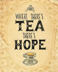 Where there's tea, there's hope - Quotes.