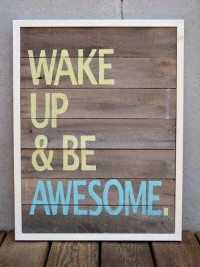 Wake up and be awesome. Quotes.