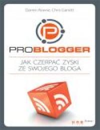 """ProBlogger. Jak czerpa? zyski ze swojego bloga. eBook"" - Darren Rowse, Chris Garrett - Ebookpoint.pl"