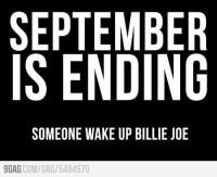 September is ending. Someone wake up Billie Joe.