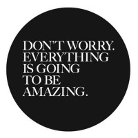 Don't worry. Everything is going to be amazing. Quotes.
