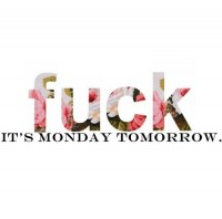 It's monday tomorrow.