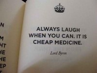 Always laugh when you can. It is cheap medicine. Quote by Lord Byron.