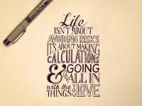 Life isn't about avoiding risks. It's about making calculations and going all in with the things you love.