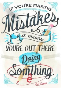 If you're making mistakes, it means you're out there doing something.