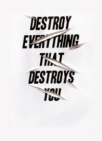 Destroy everything that destroys you.