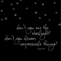 Don't you see the starlight, starlight? Don't you dream impossible things? | Taylor Swift Picture Quotes | Quoteswave