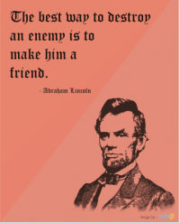 The best way to destroy an enemy is to make him a friend. | Picture Quotes | Quoteswave