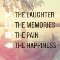 The laughter, the memories, the pain, the happiness.