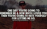 One day you're going to remember me & how much i loved you... | Unknown Picture Quotes | Quoteswave