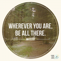 Wherever you are, be there.