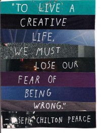 To live a creative life, we must lose our fear of being wrong. Quote by Joseph Chilton Pearce