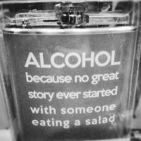 Alcohol - because no great story ever started with someone eating salad.
