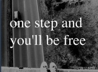 One step and you'll be free.