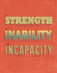 Strength to change what I can. Inability to accept what I can't. Incapacity to tell the difference.