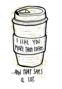I like you more than coffee, and that says a lot.