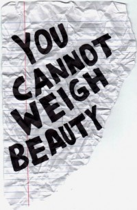 You cannot weigh beauty.