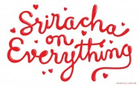 Sriracha on Everything — Friends of Type
