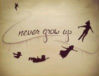 Never grow up.