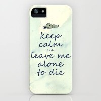 Keep Calm And Leave Me Alone To Die iPhone Case by Textures&Moods by Belle13 | Society6