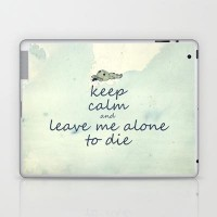 Keep Calm And Leave Me Alone To Die Laptop & iPad Skin by Textures&Moods by Belle13 | Society6