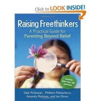 Raising Freethinkers: A Practical Guide for Parenting Beyond Belief: Dale McGowan, Molleen Matsumura, Amanda Metskas, Jan Devor: 9780814410967: Amazon.com: Books