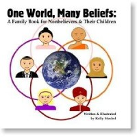 One World, Many Beliefs: A Family Book for Nonbelievers & Their Children: Kelly Mochel: 9780615641485: Amazon.com: Books