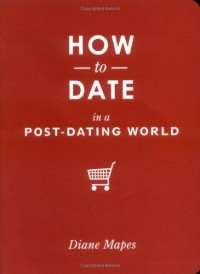 The Book Cover Archive: How to Date in a Post-Dating World, design by Stewart A. Williams
