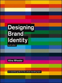 Designing Brand Identity: An Essential Guide for the Whole Branding Team by Alina Wheeler