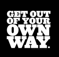 Get out of your own way | quotes | I ? Inspiration