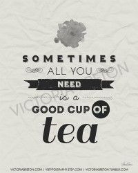 Sometimes All You Need Is Tea 11x17 typography by vbtypography