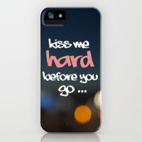 KISS ME HARD BEFORE YOU GO iPhone Case by fotonika | Society6