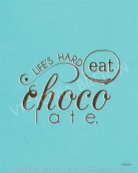 Life's Hard Eat Chocolate 11x17 typography print by vbtypography