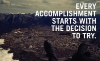 Every accomplishment starts with the decision to try. Inspirational quotes.