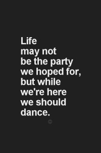 Life may not be the party we hoped for, but while we're ... | USCE Ci…