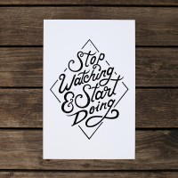Stop Watching & Start Doing - Posters on Creattica: Your source for design inspiration