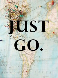 Just go. | GORGEOUS WORDS & ILLUSTRATIONS