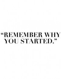 remember why you started | GORGEOUS WORDS & ILLUSTRATIONS