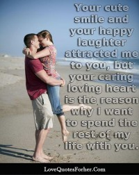 Your cute smile and your happy laughter attracted me to you - Love Quotes