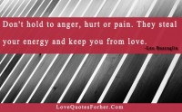 Don't hold to anger, hurt or pain. Leo Buscaglia love quotes