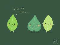 Leaf Me Alone by kusodesign