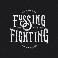 No Time For Fussing And Fighting My Friend | Typography