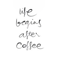 life begins after coffee | Word | Type