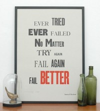 Ever tried, ever failed. No matter, try again, fail again, fail better. Inspirational quote.