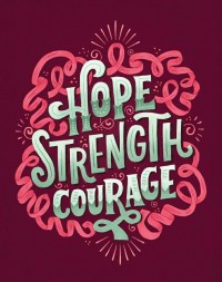 Hope Strength Courage by Mary Kate McDevitt | Inspiration DE