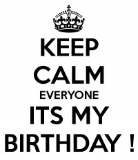 KEEP CALM EVERYONE ITS MY BIRTHDAY ! | My birthday