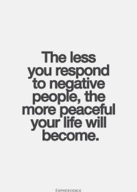 The less you respond to negative people, the more peaceful your life will become. | Inspiration DE