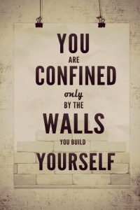 You are confined only by the walls you build yourself | Inspiration DE